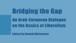 Bridging the Gap. An Arab-European Dialogue on the Basics of Liberalism
