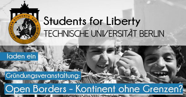 Students for Liberty TU Berlin - Open Borders: Kontinent ohne Grenzen?